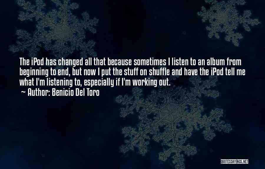 Ipod Shuffle Quotes By Benicio Del Toro