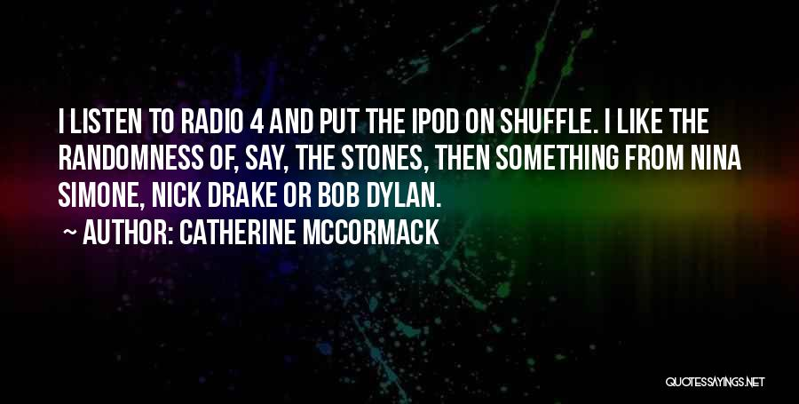 Ipod Shuffle Quotes By Catherine McCormack