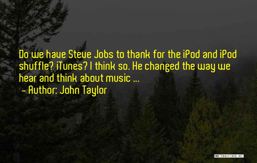 Ipod Shuffle Quotes By John Taylor