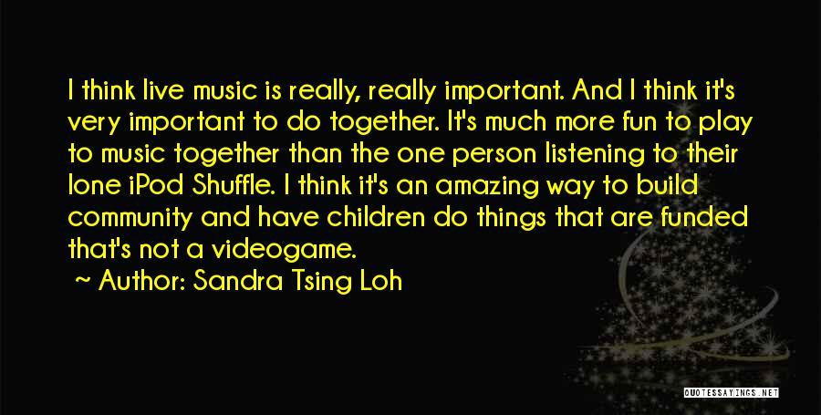 Ipod Shuffle Quotes By Sandra Tsing Loh