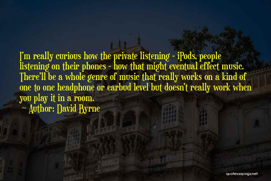Ipods Quotes By David Byrne