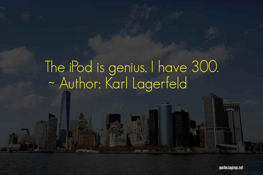 Ipods Quotes By Karl Lagerfeld
