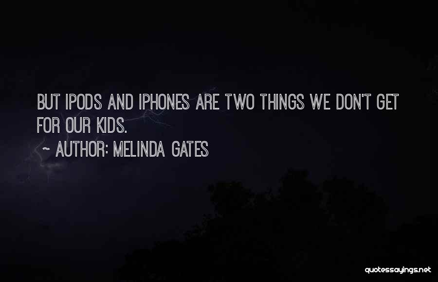 Ipods Quotes By Melinda Gates