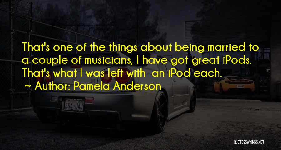 Ipods Quotes By Pamela Anderson