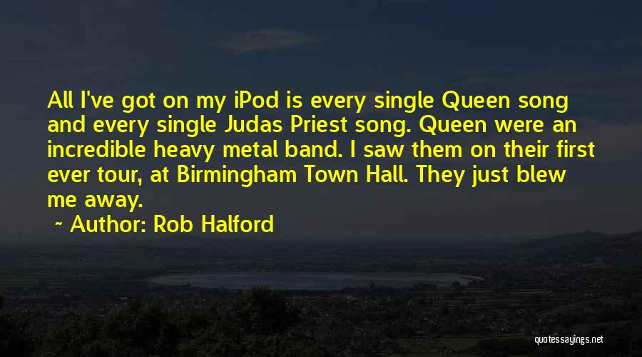 Ipods Quotes By Rob Halford