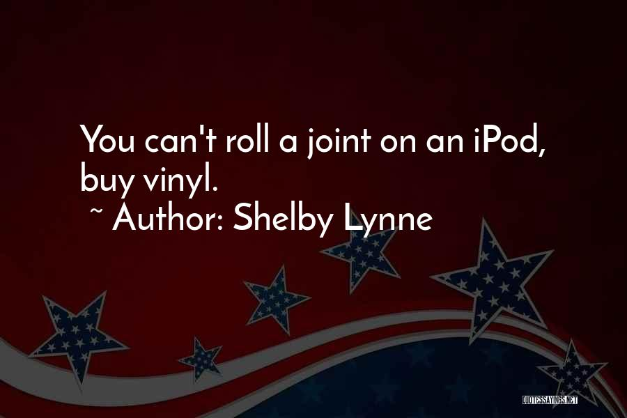 Ipods Quotes By Shelby Lynne
