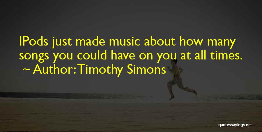 Ipods Quotes By Timothy Simons