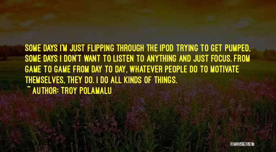 Ipods Quotes By Troy Polamalu