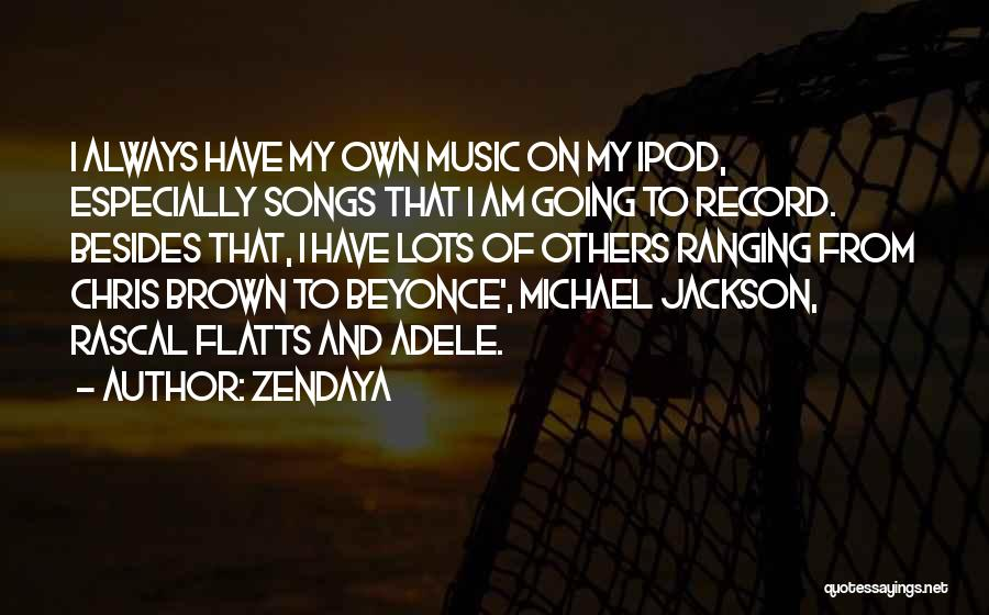 Ipods Quotes By Zendaya