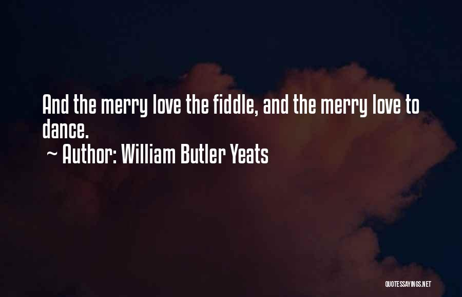 Irish Fiddle Quotes By William Butler Yeats