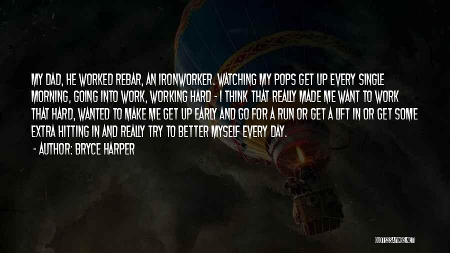 Ironworker Quotes By Bryce Harper