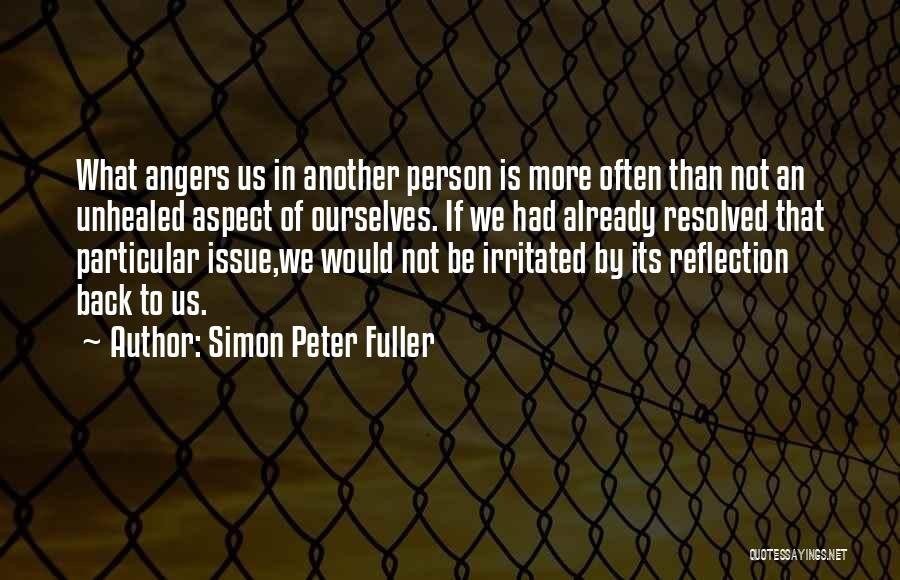 Irritated Person Quotes By Simon Peter Fuller