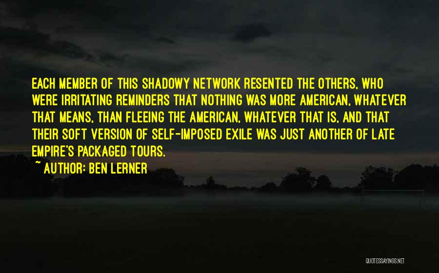 Irritating Others Quotes By Ben Lerner
