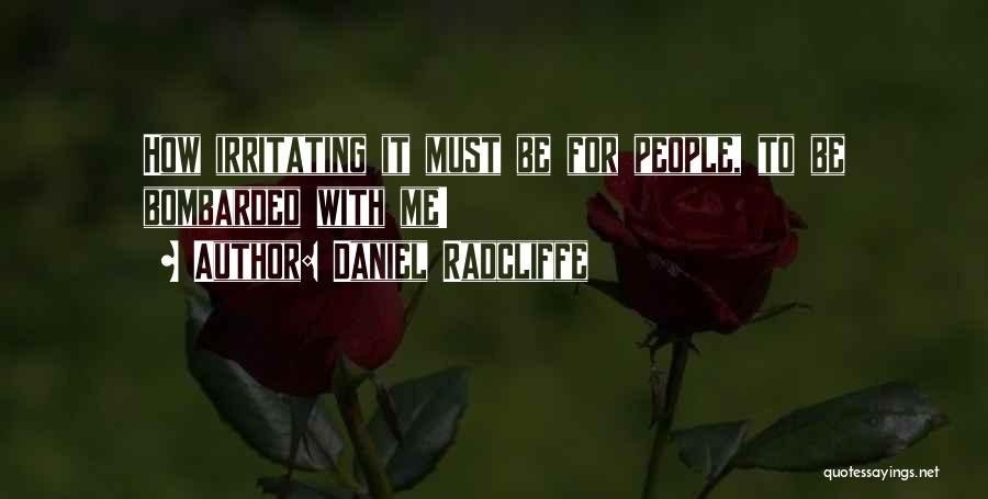 Irritating Others Quotes By Daniel Radcliffe