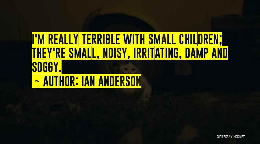 Irritating Others Quotes By Ian Anderson