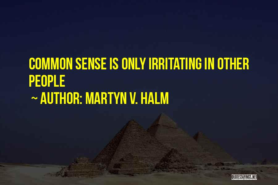 Irritating Others Quotes By Martyn V. Halm