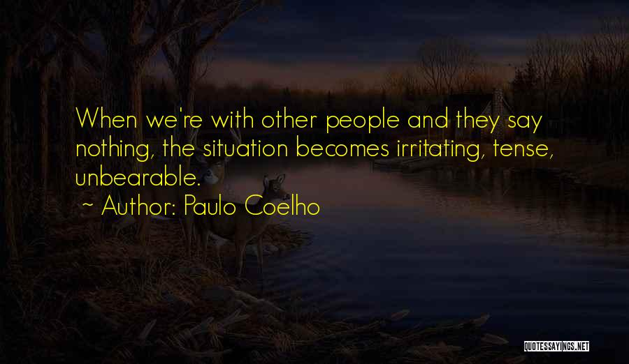 Irritating Others Quotes By Paulo Coelho