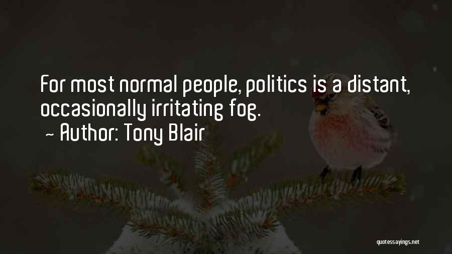 Irritating Others Quotes By Tony Blair