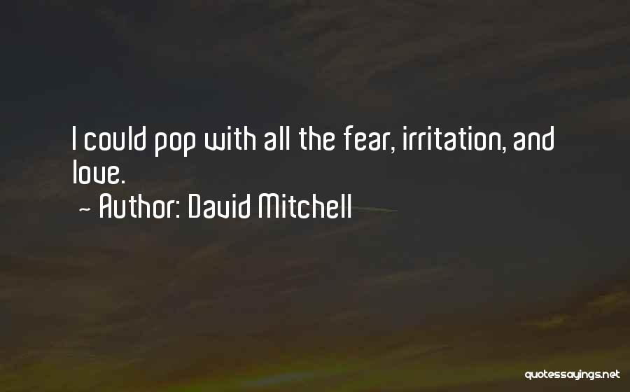 Irritation To Love Quotes By David Mitchell