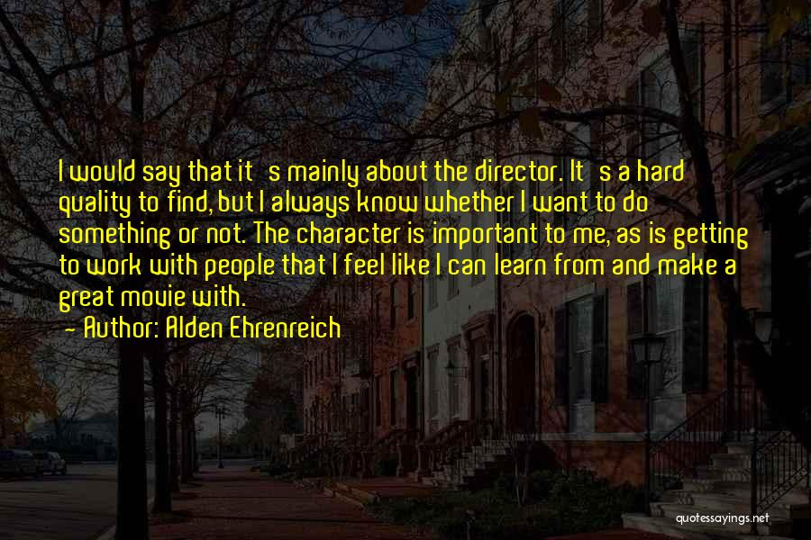 Is About Me Quotes By Alden Ehrenreich