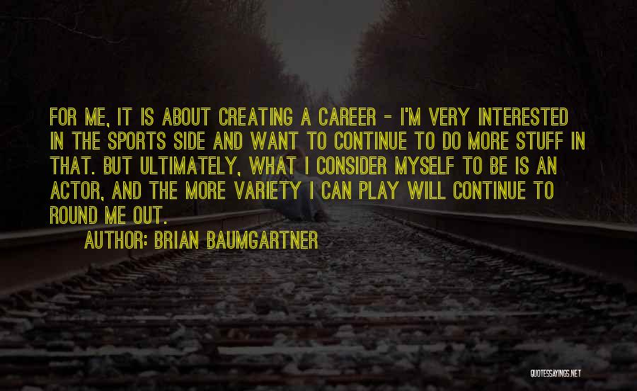Is About Me Quotes By Brian Baumgartner