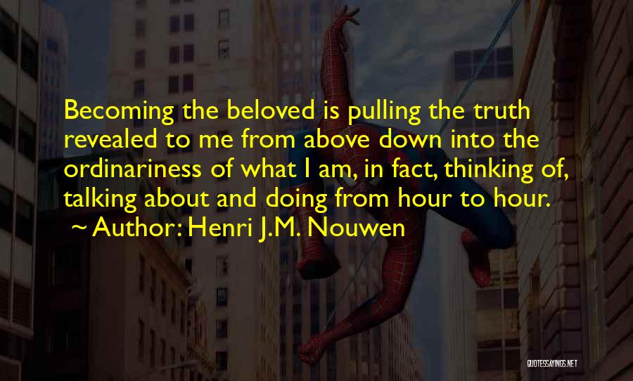 Is About Me Quotes By Henri J.M. Nouwen