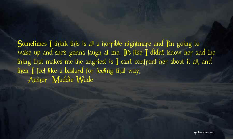 Is About Me Quotes By Maddie Wade