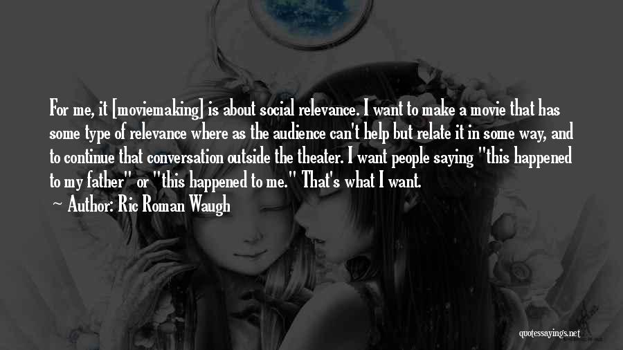 Is About Me Quotes By Ric Roman Waugh