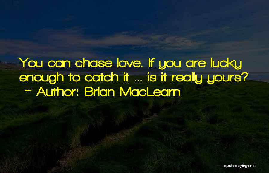 Is Love Really Enough Quotes By Brian MacLearn