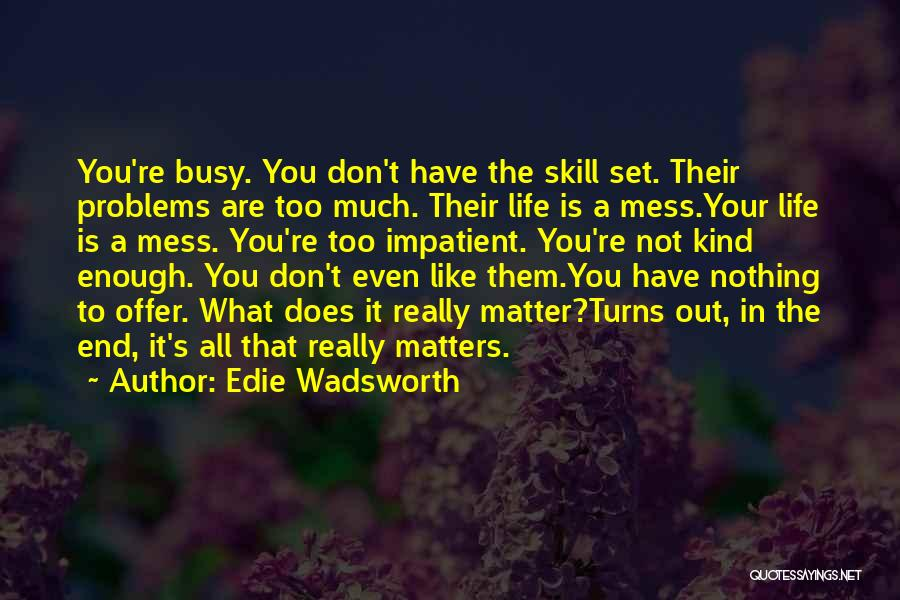 Is Love Really Enough Quotes By Edie Wadsworth