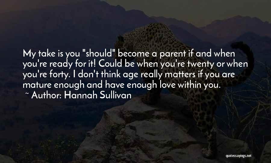 Is Love Really Enough Quotes By Hannah Sullivan