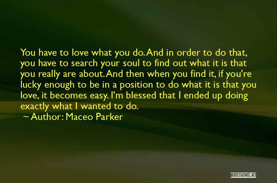 Is Love Really Enough Quotes By Maceo Parker