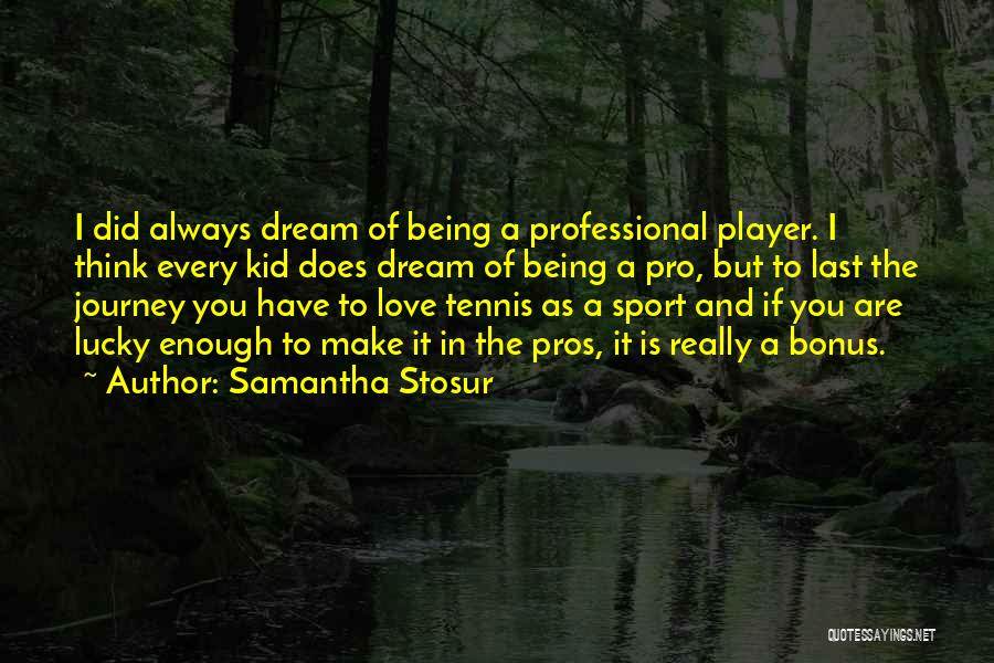 Is Love Really Enough Quotes By Samantha Stosur
