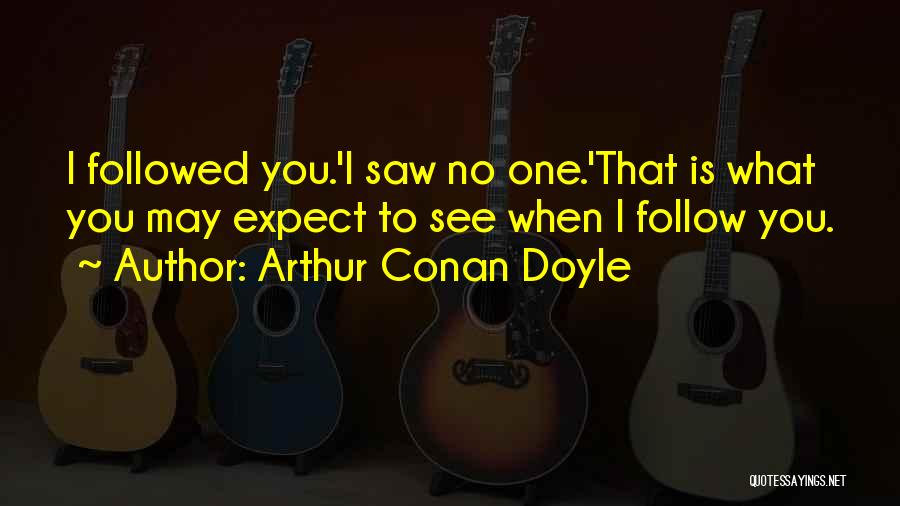 Is That You Quotes By Arthur Conan Doyle