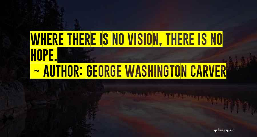 Is There Hope Quotes By George Washington Carver