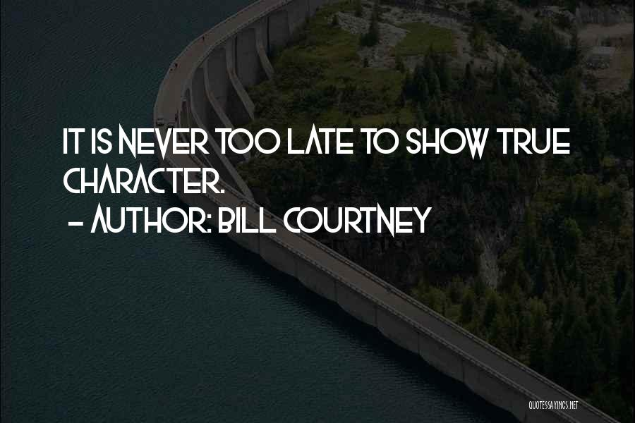 Is Too Late Quotes By Bill Courtney