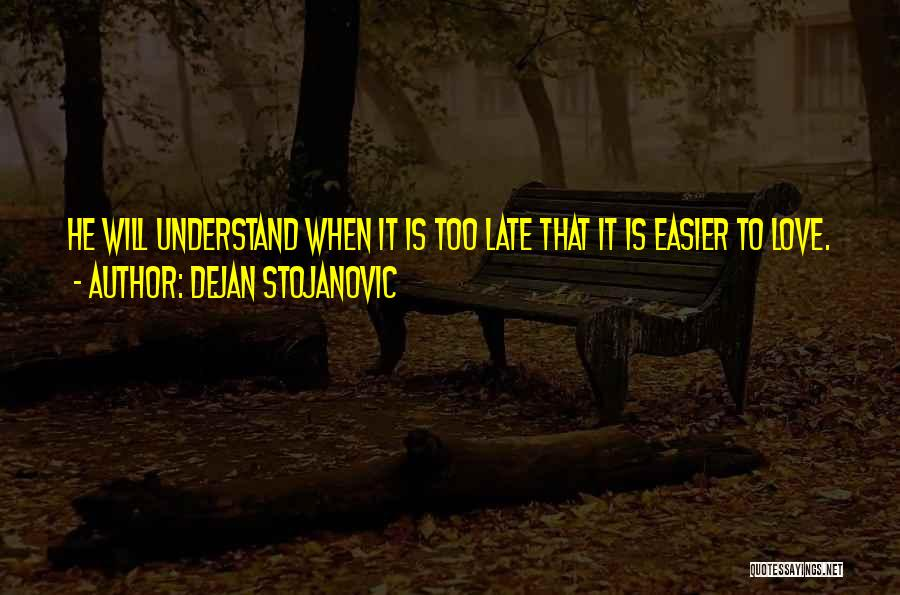 Is Too Late Quotes By Dejan Stojanovic