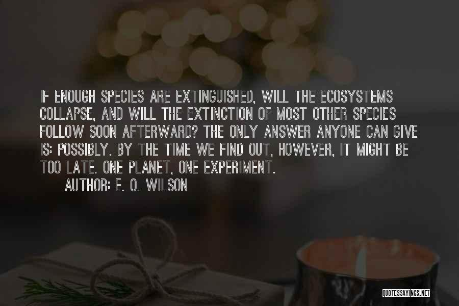 Is Too Late Quotes By E. O. Wilson