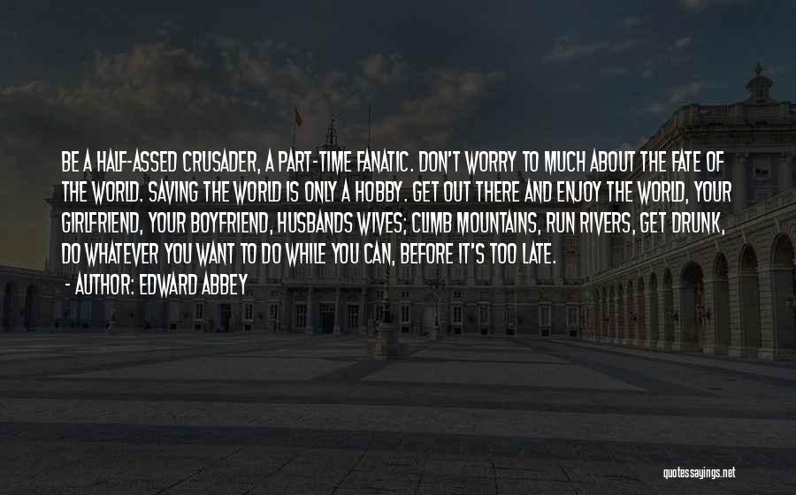 Is Too Late Quotes By Edward Abbey