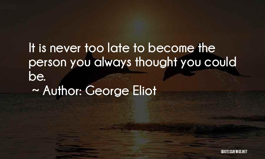 Is Too Late Quotes By George Eliot