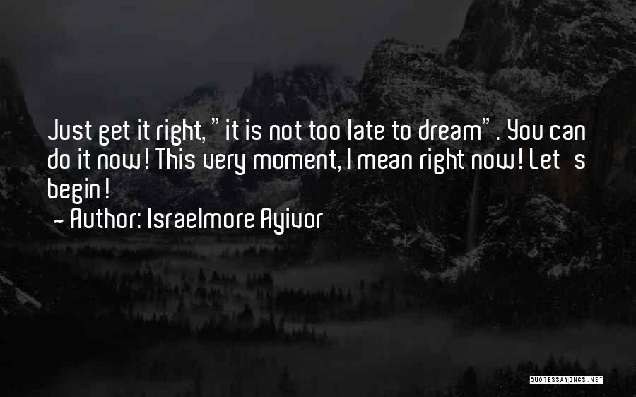 Is Too Late Quotes By Israelmore Ayivor