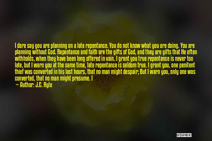 Is Too Late Quotes By J.C. Ryle