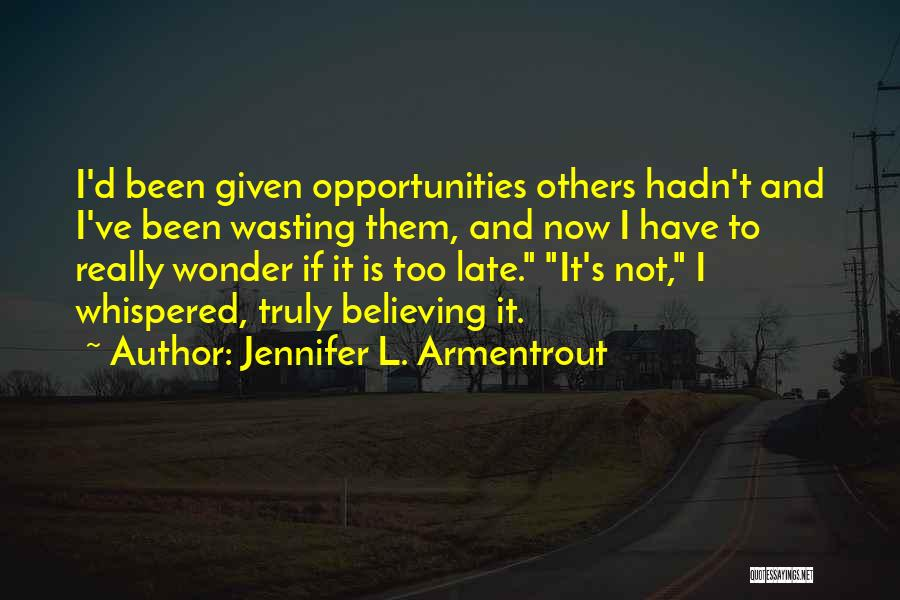 Is Too Late Quotes By Jennifer L. Armentrout