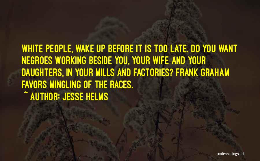 Is Too Late Quotes By Jesse Helms