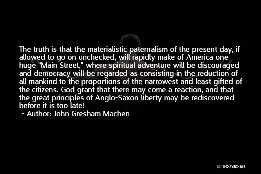 Is Too Late Quotes By John Gresham Machen