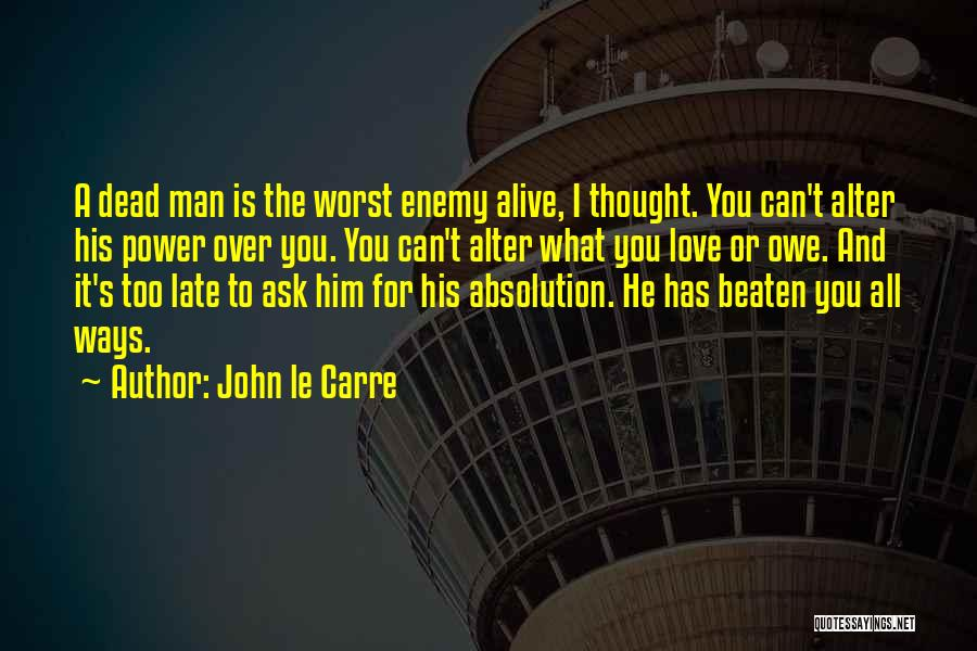Is Too Late Quotes By John Le Carre