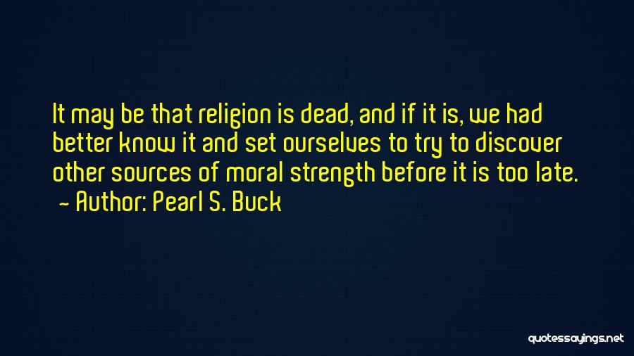 Is Too Late Quotes By Pearl S. Buck