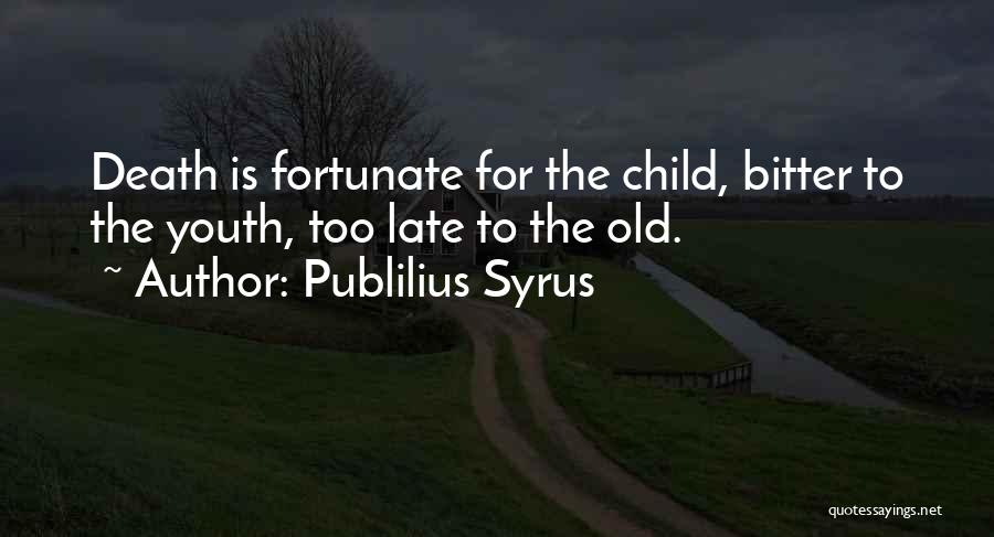 Is Too Late Quotes By Publilius Syrus