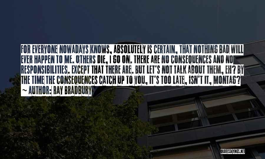 Is Too Late Quotes By Ray Bradbury