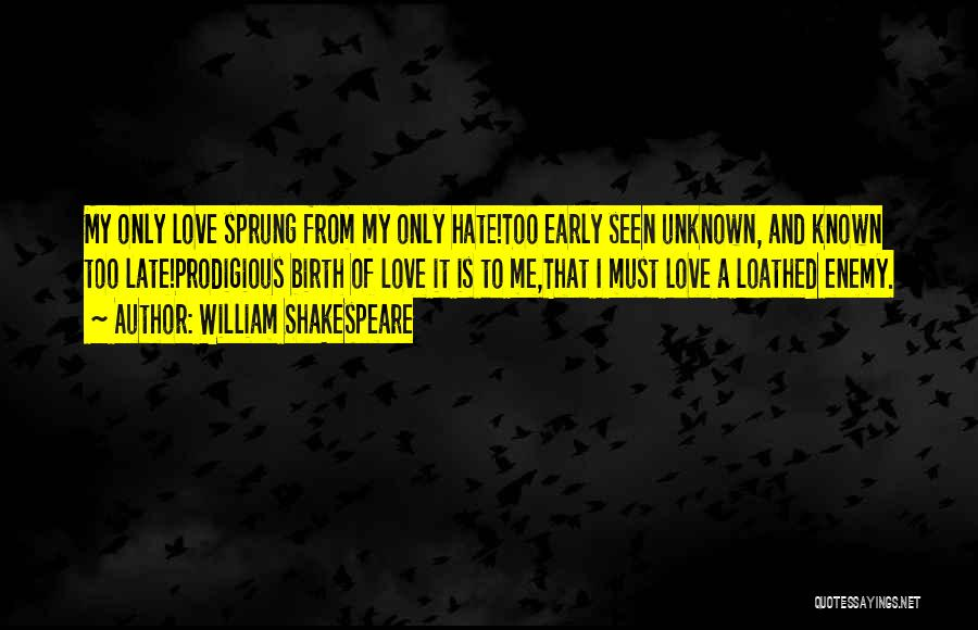 Is Too Late Quotes By William Shakespeare